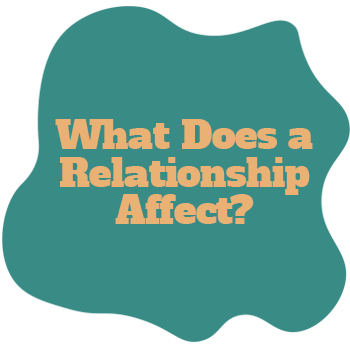 What Does a Relationship Affect